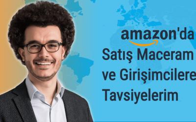 Amazon'da Satış Maceram ve Girişimcilere Tavsiyelerim
